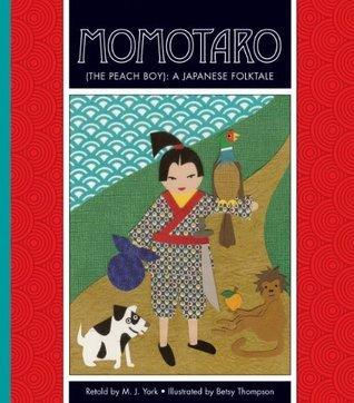 Momotaro (The Peach Boy): A Japanese Folktale  by  M.J. York