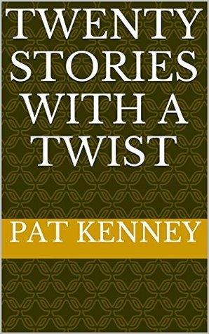 Twenty Stories with a Twist Pat Kenney