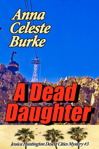 A Dead Daughter (Jessica Huntington, #3)  by  Anna Celeste Burke