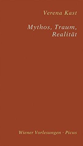 Mythos, Traum, Realität (Wiener Vorlesungen 74) Verena Kast