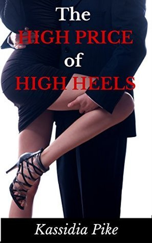 The High Price of High Heels: Paying for sexy shoes may be more fun than you think! (Sex With Strangers Book 1) Kassidia Pike