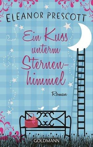 Ein Kuss unterm Sternenhimmel  by  Eleanor Prescott