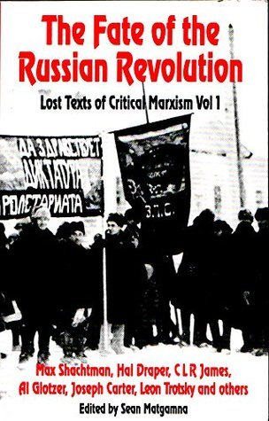 Fate of the Russian Revolution: v. 1: Lost Texts of Critical Marxism Max Shachtman