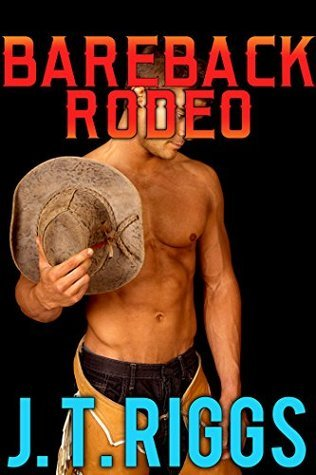 Bareback Rodeo: My Gay First Time  by  J.T. Riggs