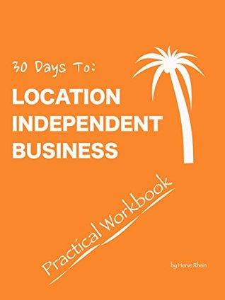 30 Days To Location Independent Business - Practical Workbook  by  Herve Rhein