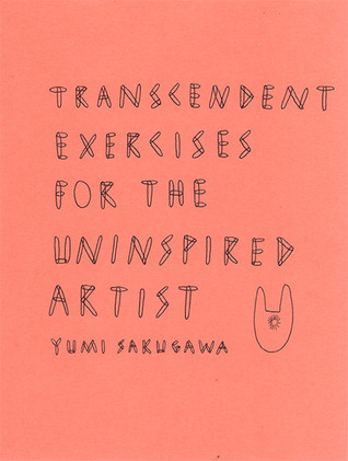 Transcendent Exercises for the Uninspired Artist  by  Yumi Sakugawa