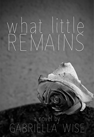 What Little Remains  by  Gabriella Wise