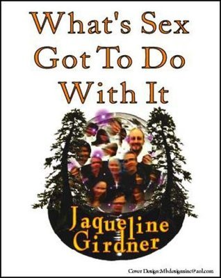 Whats Sex Got to do With It  by  Jaqueline Girdner