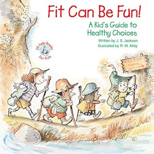 Fit Can Be Fun!: A Kids Guide to Healthy Choices (Elf-help Books for Kids) J.S. Jackson