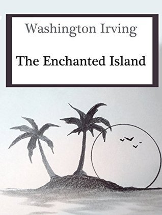 The Enchanted Island (Annotated)  by  Washington Irving