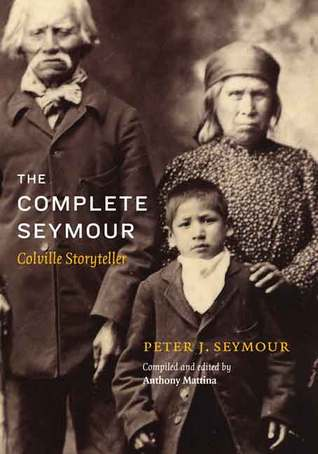 The Golden Woman: The Colville Narrative of Peter J. Seymour  by  Peter J. Seymour