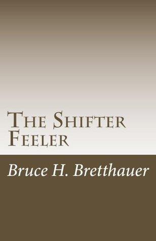 The Shifter Feeler  by  Bruce H. Bretthauer