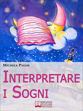 Interpretare i Sogni. Come Decodificare il Significato dei Sogni e Imparare a Dormire Bene. (Ebook Italiano - Anteprima Gratis)  by  MICHELE PAGOS