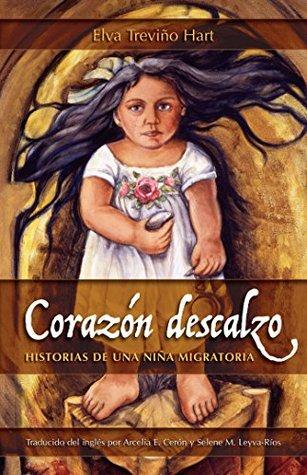 Corazón descalzo: Historias de una niña migratoria  by  Elva Treviño Hart