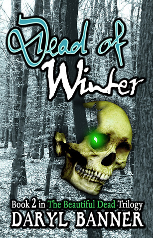 Dead Of Winter (The Beautiful Dead, #2) Daryl Banner