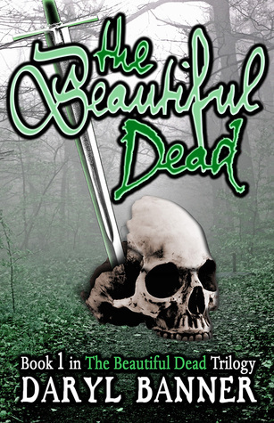 The Beautiful Dead (The Beautiful Dead, #1) Daryl Banner