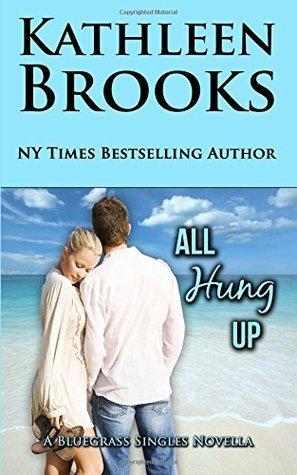 All Hung Up (Bluegrass Singles, #1) Kathleen Brooks
