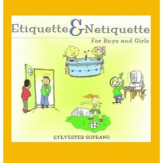 Etiquette & Netiquette for boys and girls  by  Sylvester Sarpong-SOPRANO