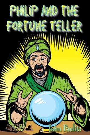 Philip and the Fortune Teller (Philip and Emery Book 8)  by  John Paulits