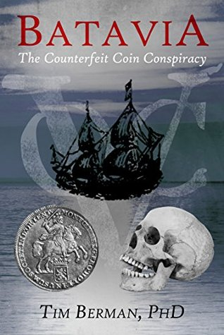 Batavia: The Counterfeit Coin Conspiracy  by  Tim Berman