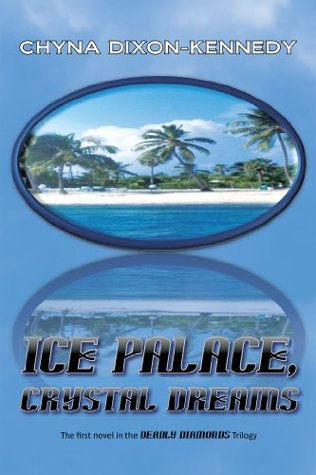 Ice Palace, Crystal Dreams: The First Novel in the Deadly Diamonds Trilogy  by  Chyna Dixon-Kennedy