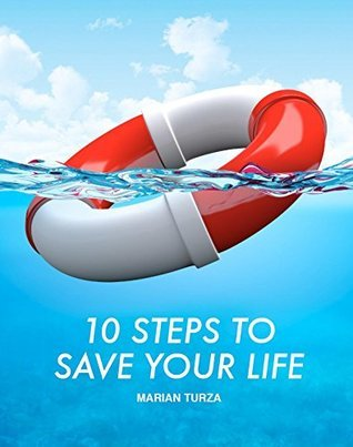 10 STEPS TO SAVE YOUR LIFE  by  Marian Turza