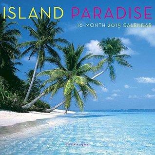 Island Paradise 2015 Calendar  by  Graphique de France