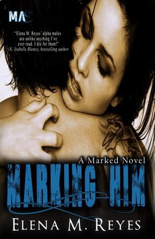 Marking Him (Marked, #2)  by  Elena M. Reyes