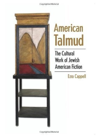 American Talmud: The Cultural Work of Jewish American Fiction (S U N Y Series in Modern Jewish Literature and Culture)  by  Ezra Cappell