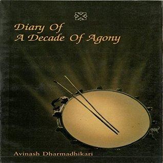 Diary of a Decade in Agony Avinash Dharmadhikari