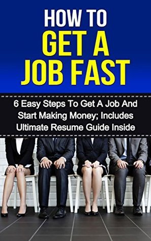 How to Get A Job Fast And Start Making Money! 6 Easy Steps to Get A Job and Start Making Money Ultimate Resume Guide Included: Job Interview Answers, Job Hunting, Job search Samuel Johnson