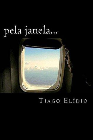 pela janela... Tiago Elidio