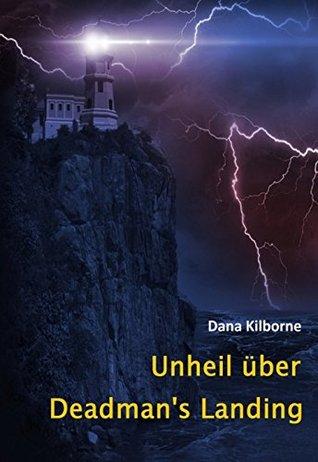 Unheil über Deadmans Landing  by  Dana Kilborne