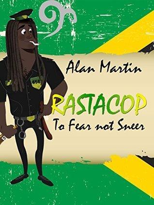 Rastacop: To Fear Not Sneer Alan C. Martin