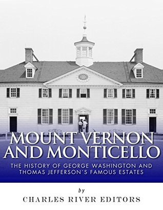 Mount Vernon and Monticello: The History of George Washington and Thomas Jeffersons Famous Estates Charles River Editors