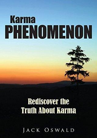 Karma Phenomenon : Rediscover The Truth About Karma  by  Jack Oswald