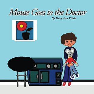 Mouse Goes To The Doctor: Rhyming Bedtime Stories - Rhyming Picture Book Mary Ann Vitale