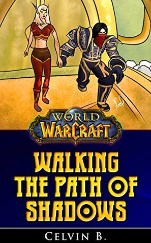 World of WarCraft: Walking the Path of Shadows  by  Celvin B.