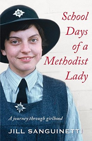School Days of a Methodist Lady: A Journey Through Girlhood  by  Jill Sanguinetti