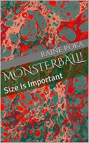 Monsterball:  Size Is Important  by  Raine Roka