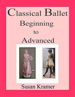 Classical Ballet Beginning to Advanced Susan Kramer