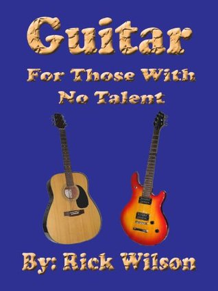 Guitar For Those With No Talent  by  Rick Wilson