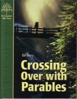 Crossing Over with Parables Bill Perry