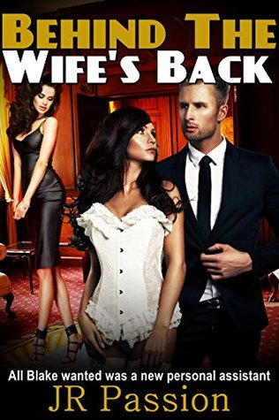 Behind The Wifes Back: All Blake wanted was a new personal assistant J.R. Passion