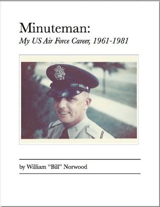 Minuteman: My US Air Force Career, 1961-1981  by  William Norwood