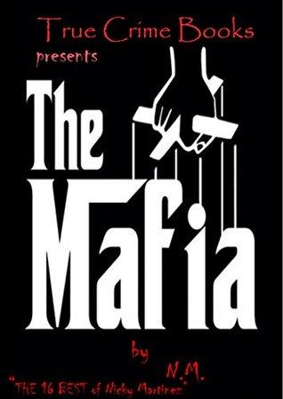 The Mafia: True Crime Books  by  N M