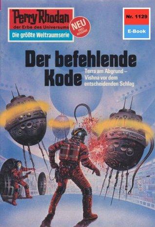 Perry Rhodan 1129: Der befehlende Code (Heftroman): Perry Rhodan-Zyklus Die endlose Armada Kurt Mahr