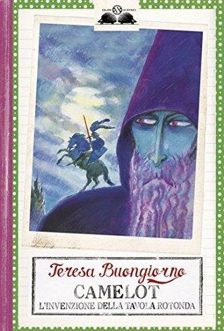 Camelot: Linvenzione della tavola rotonda  by  Teresa Buongiorno