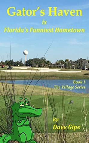 Gators Haven: is Floridas Funniest Hometown (The Village Series Book 1) Dave Gipe