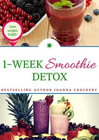 1-Week Smoothie Detox: Lose weight, FAST! Joanna Crockery